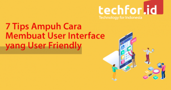 7 Tips Ampuh Cara Membuat User Interface yang User Friendly