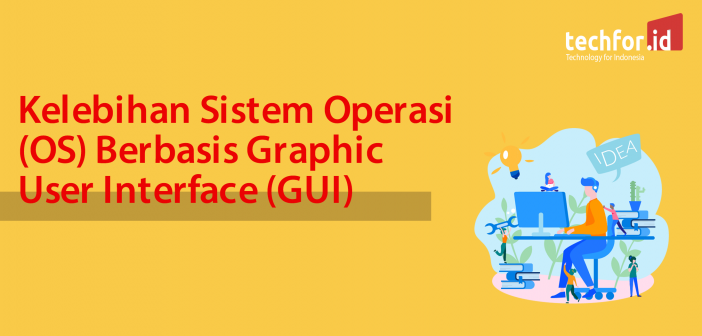 Kelebihan Sistem Operasi (OS) Berbasis Graphic User Interface (GUI)