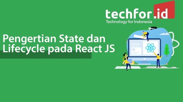 Pengertian State dan Lifecycle pada React JS