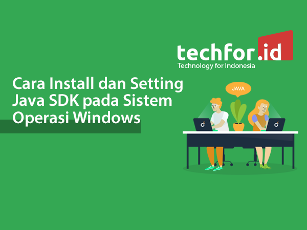 Cara Install dan Setting Java SDK pada Sistem Operasi Windows
